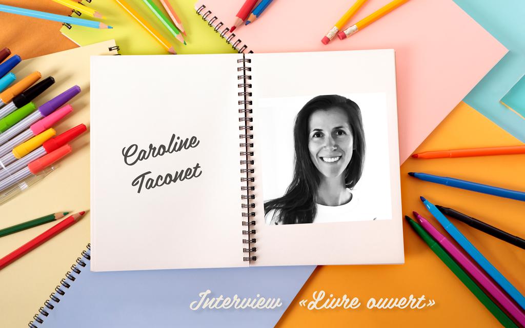 Interview « livre ouvert » avec Caroline Taconet