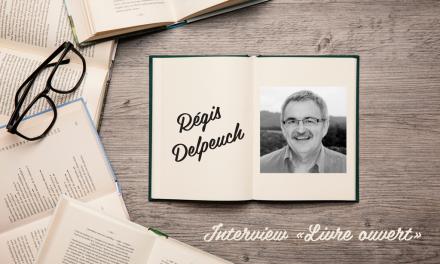 Interview « livre ouvert » avec Régis Delpeuch