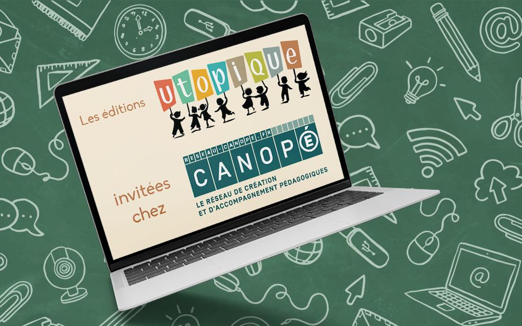Le Webinaire spécial «éditions Utopique» du réseau Canopé